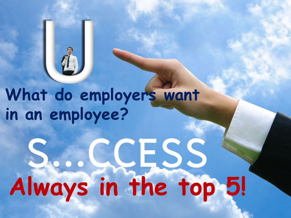 What do employers want in an employee? Always in the top 5!