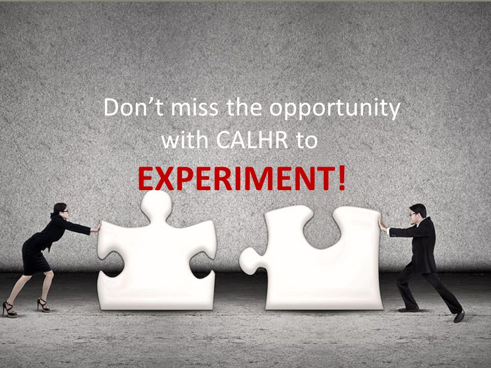 Don't miss the opportunity with CALHR to EXPERIMENT!