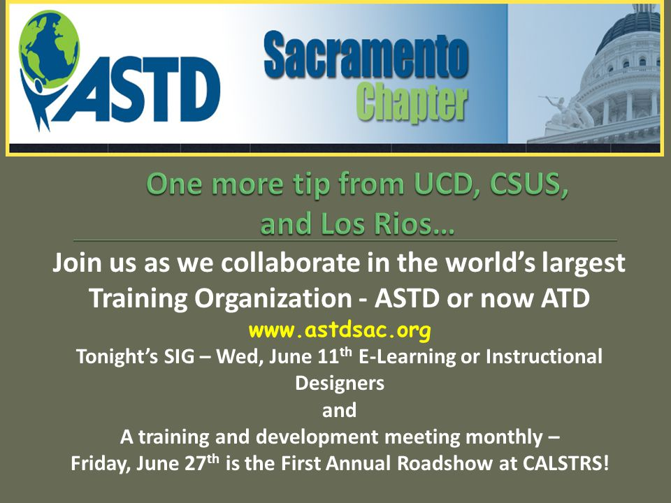 Join us as we collaborate in the world's largest Training Organization - ASTD or now ATD www.astdsac.org Tonight's SIG – Wed, June 11 th E-Learning or