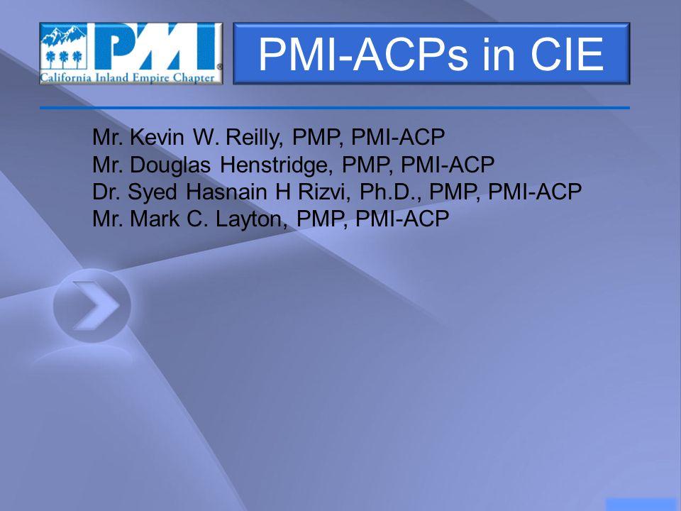PMI-ACPs in CIE Mr. Kevin W. Reilly, PMP, PMI-ACP Mr.