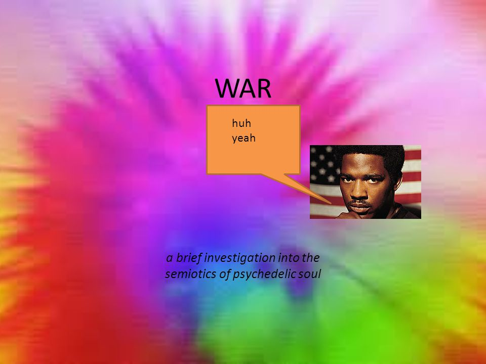 WAR a brief investigation into the semiotics of psychedelic soul huh yeah