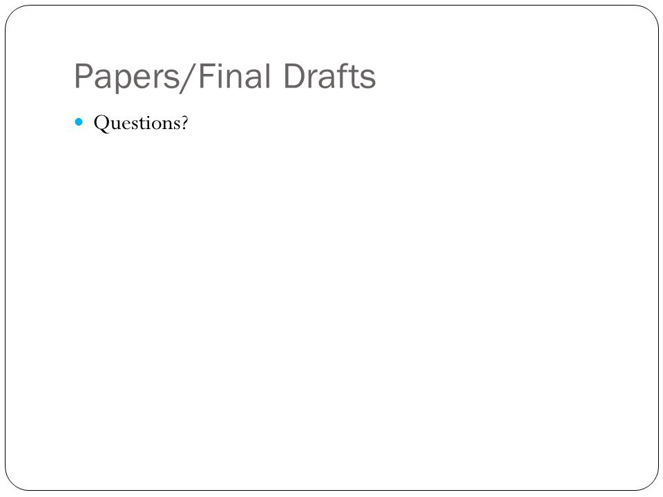 Papers/Final Drafts Questions