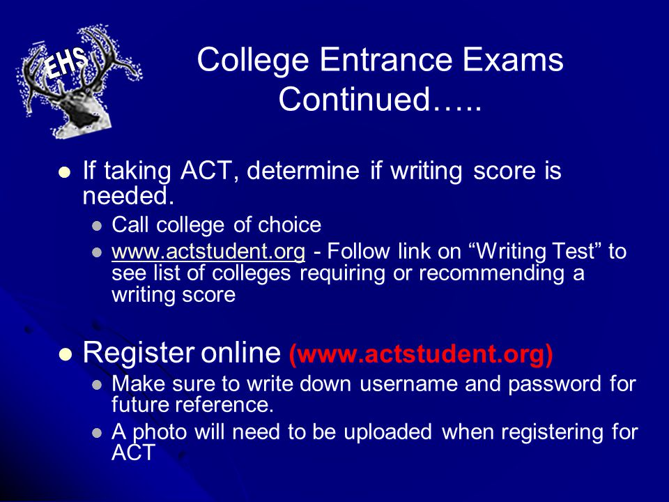 College Entrance Exams Continued…..If taking ACT, determine if writing score is needed.
