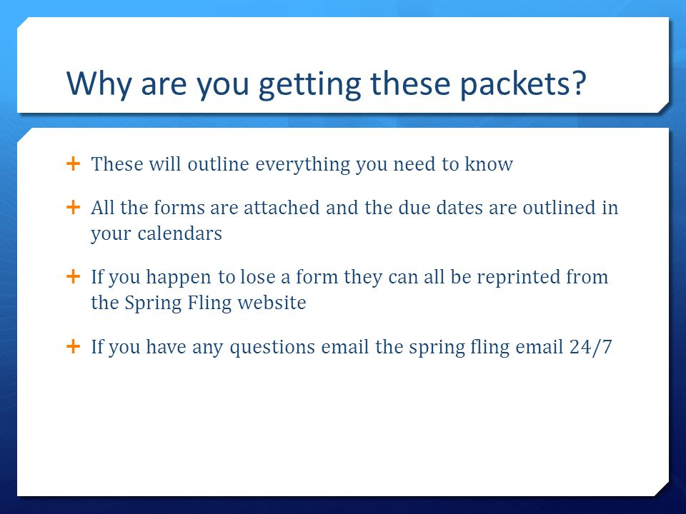 Why are you getting these packets?  These will outline everything you need to know  All the forms are attached and the due dates are outlined in you