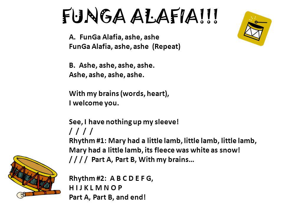 FUNGA ALAFIA!!. A. FunGa Alafia, ashe, ashe FunGa Alafia, ashe, ashe (Repeat) B.