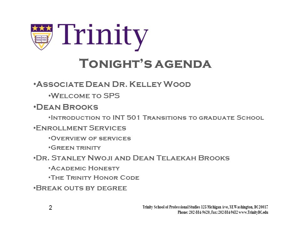 Trinity School of Professional Studies 125 Michigan Ave, NE Washington, DC 20017 Phone: 202-884-9620, Fax: 202-884-9632 www.TrinityDC.edu 1 Graduate Orientation School of Professional Studies Welcome!
