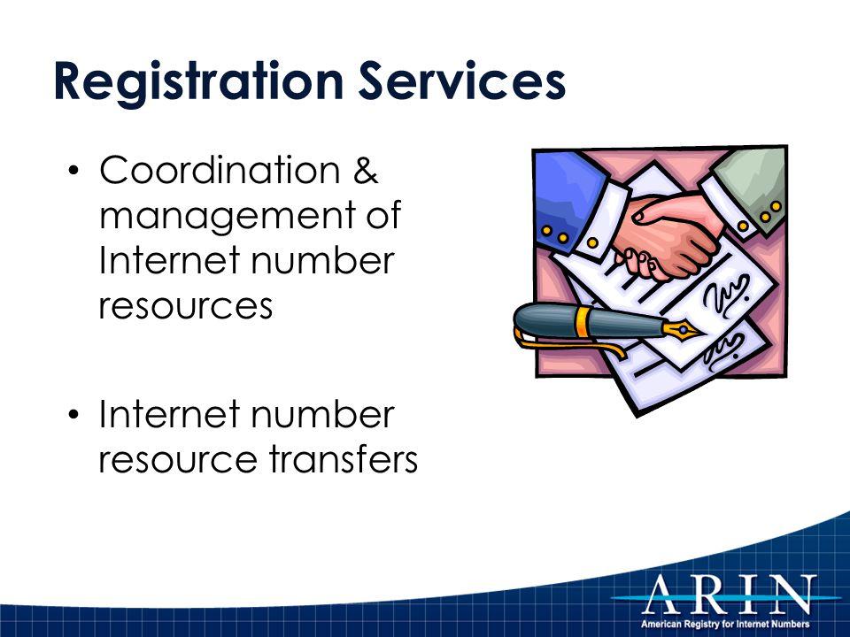 Registration Services Coordination & management of Internet number resources Internet number resource transfers