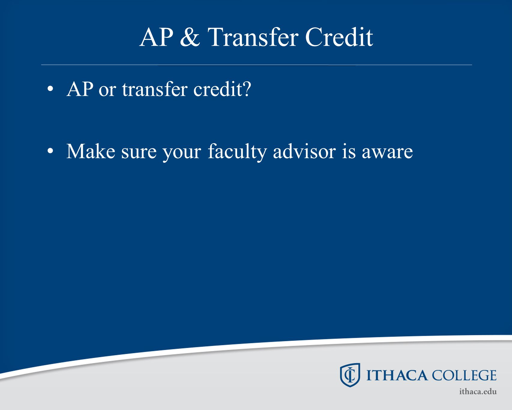AP & Transfer Credit AP or transfer credit? Make sure your faculty advisor is aware