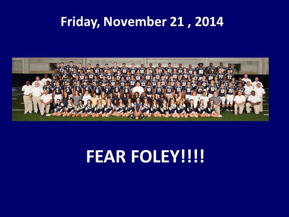 Friday, November 21, 2014 FEAR FOLEY!!!!