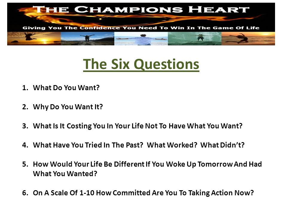 The Six Questions Process www.TheChampionsHeart.com