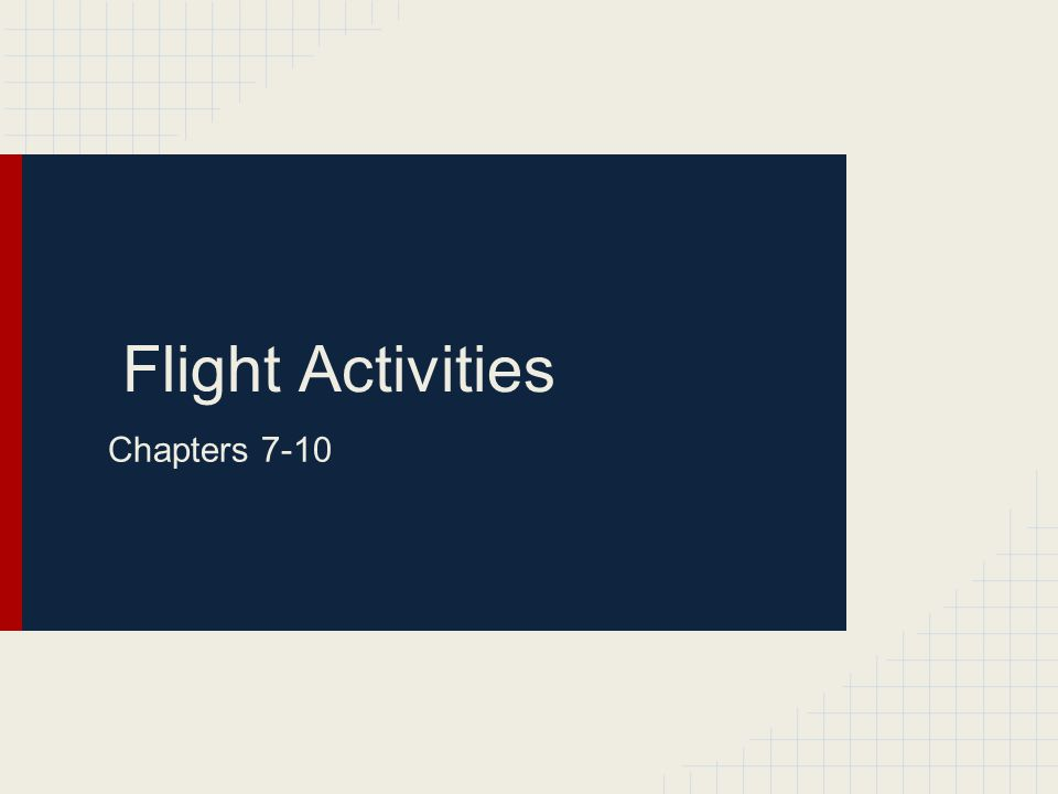 Flight Activities Chapters 7-10