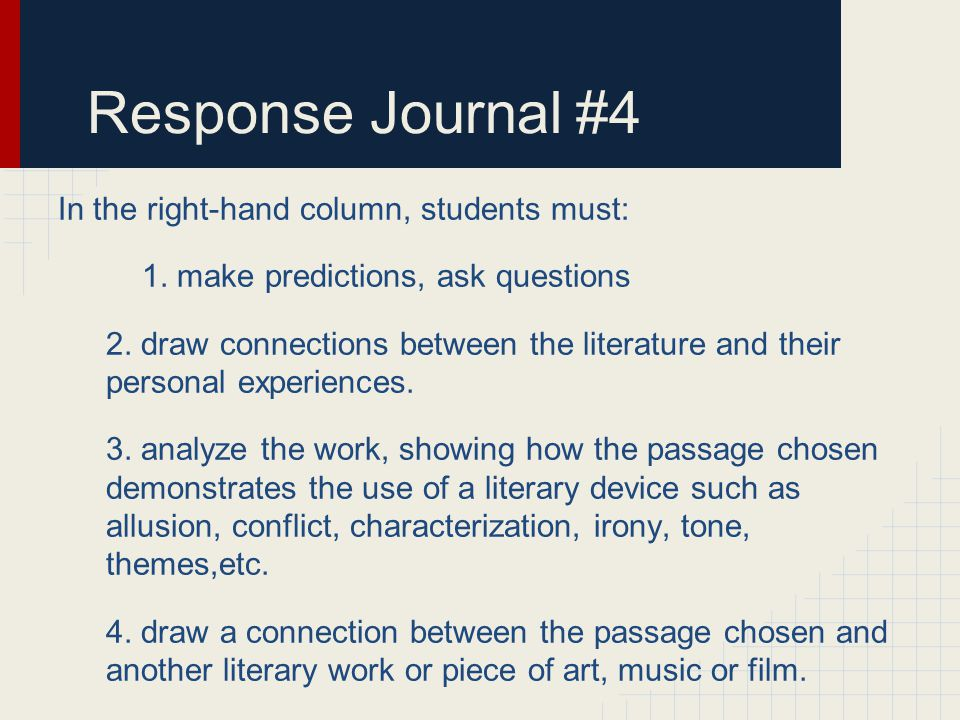 Response Journal #4 In the right-hand column, students must: 1. make predictions, ask questions 2. draw connections between the literature and their p