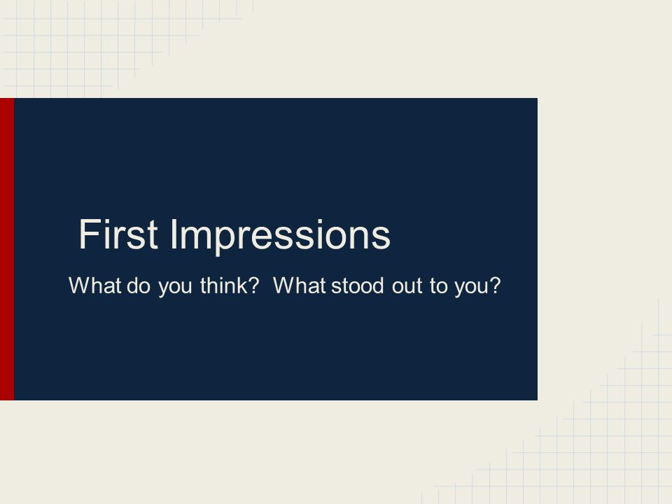 First Impressions What do you think? What stood out to you?