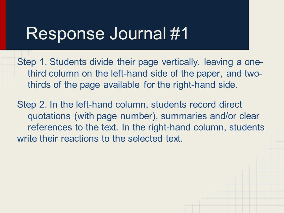 Response Journal #1 Step 1. Students divide their page vertically, leaving a one- third column on the left-hand side of the paper, and two- thirds of