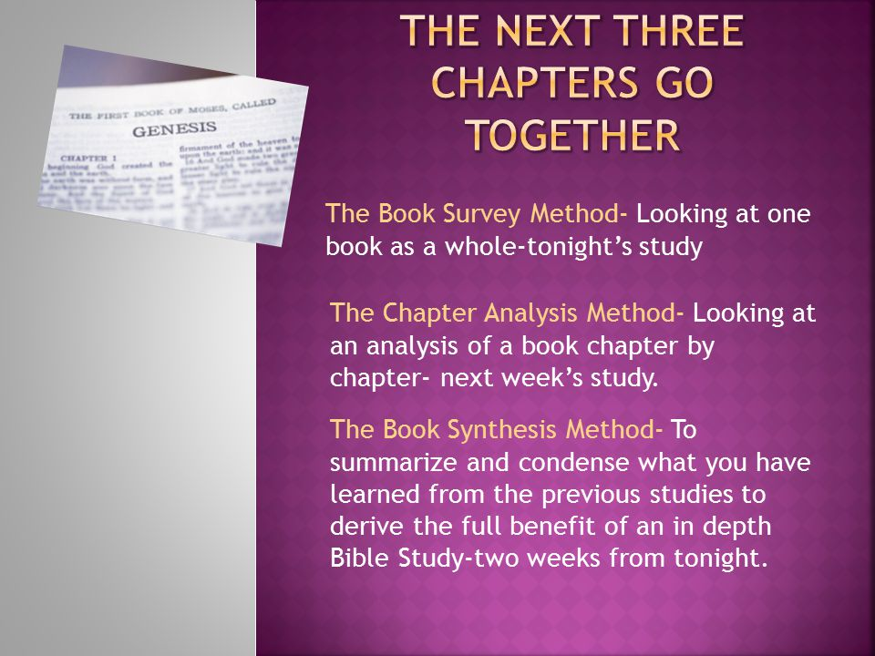 The Book Survey Method- Looking at one book as a whole-tonight's study The Chapter Analysis Method- Looking at an analysis of a book chapter by chapter- next week's study.