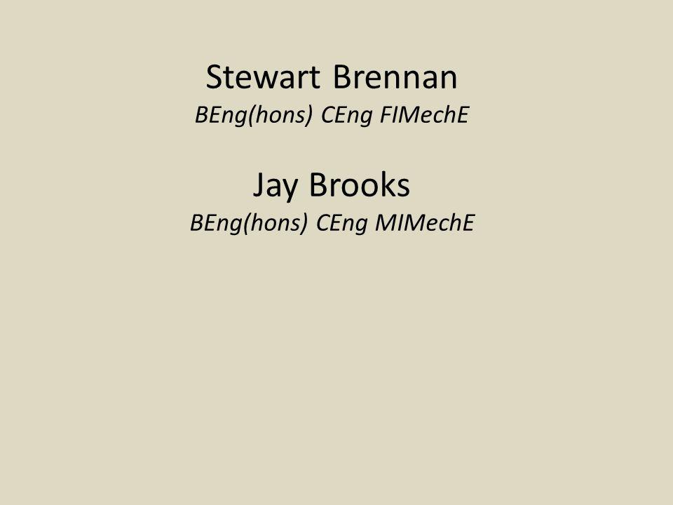 Stewart Brennan BEng(hons) CEng FIMechE Jay Brooks BEng(hons) CEng MIMechE