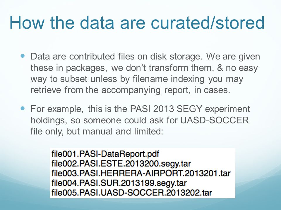 How the data are curated/stored Data are contributed files on disk storage.