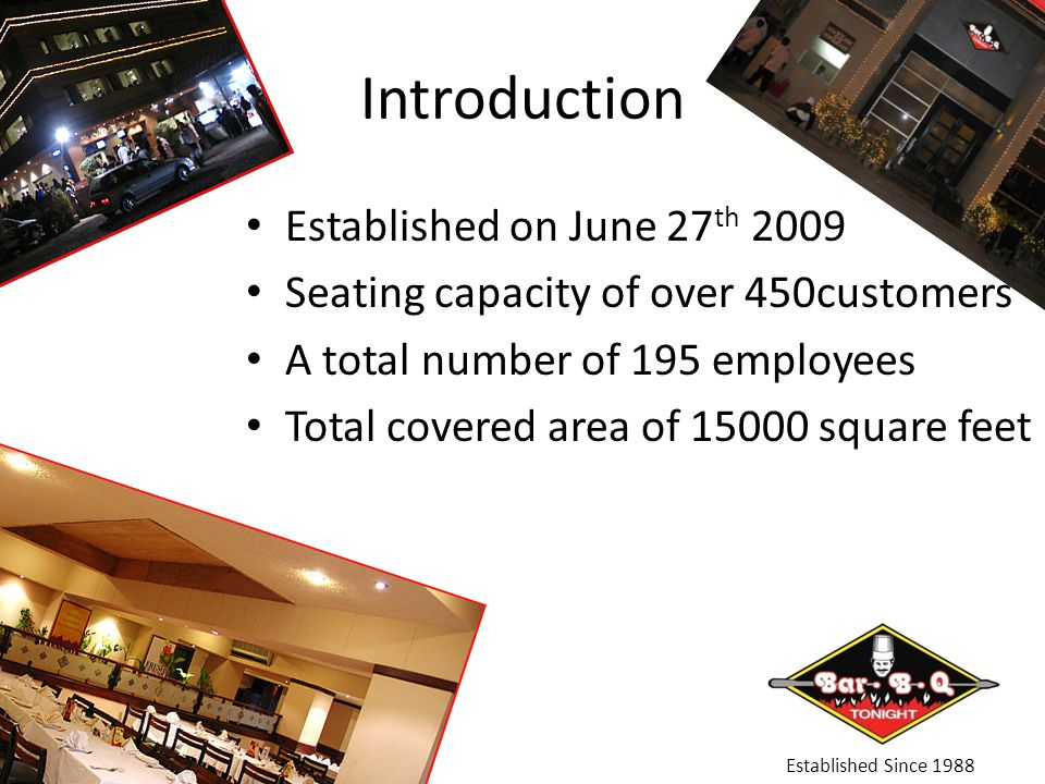 Introduction Established on June 27 th 2009 Seating capacity of over 450customers A total number of 195 employees Total covered area of 15000 square feet Established Since 1988