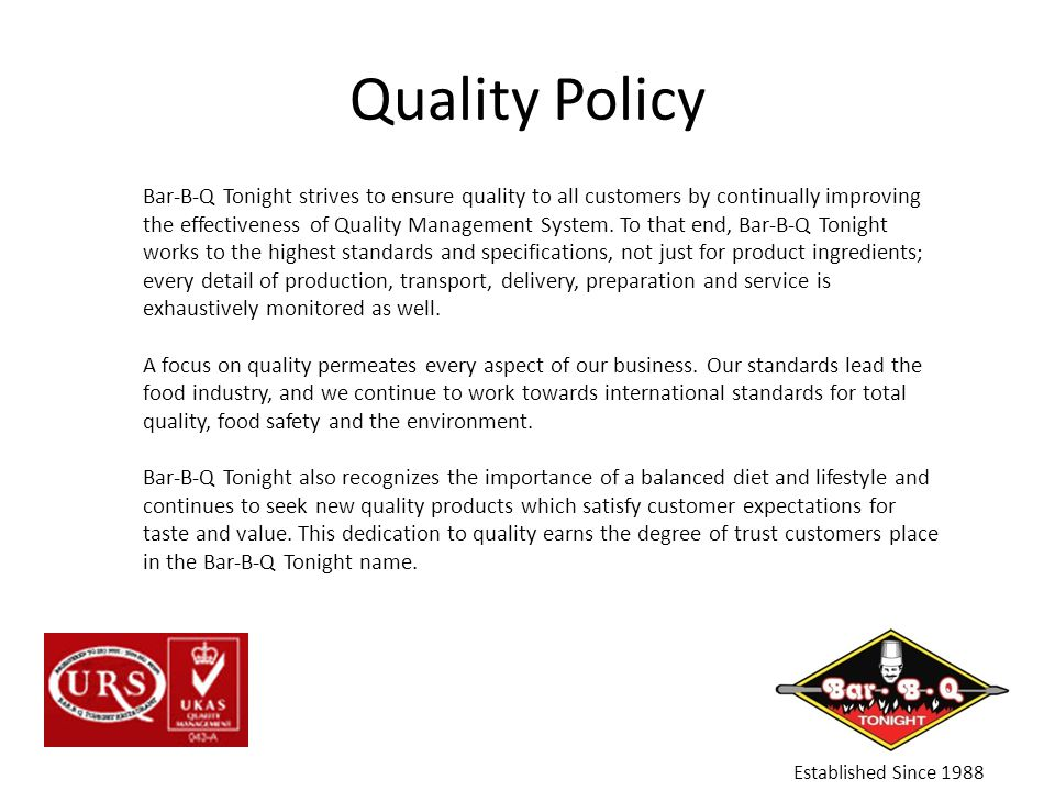 Quality Policy Established Since 1988 Bar-B-Q Tonight strives to ensure quality to all customers by continually improving the effectiveness of Quality