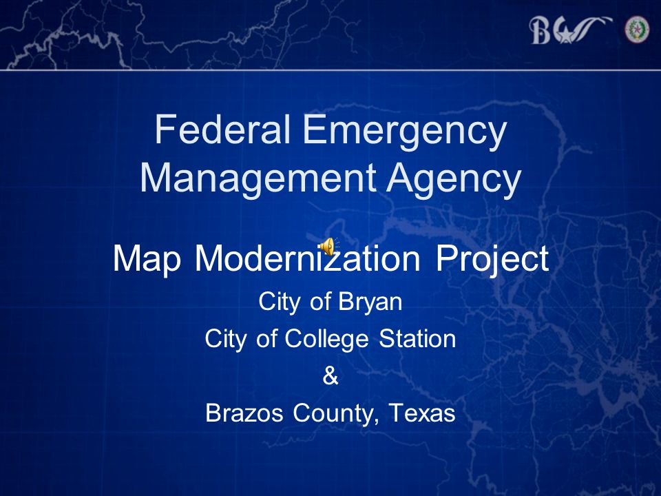 Federal Emergency Management Agency Map Modernization Project City of Bryan City of College Station & Brazos County, Texas