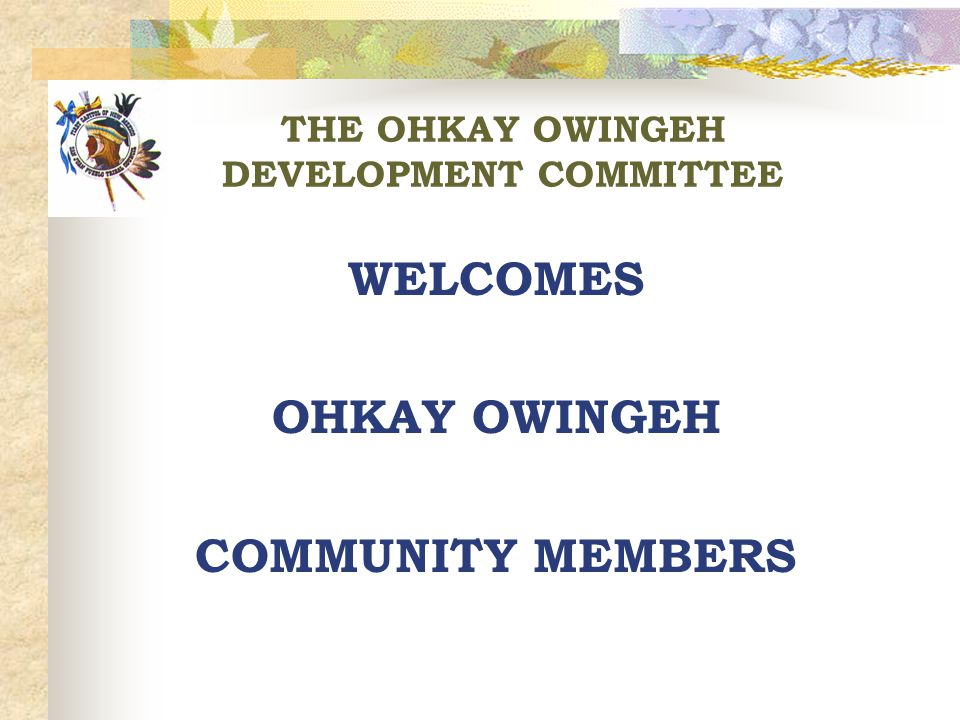 OHKAY OWINGEH DEVELOPMENT COMMITTEE MEMBERS  OPENING PRAYER  INTRODUCTIONS  GOVERNOR - MARCELINO AQUINO  1 ST LT.
