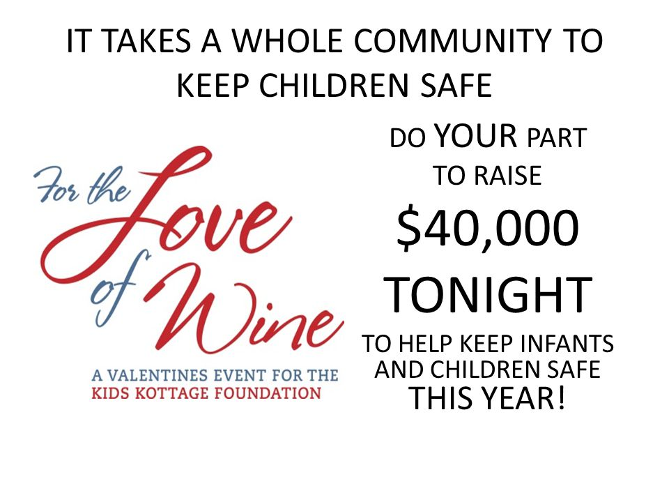 IT TAKES A WHOLE COMMUNITY TO KEEP CHILDREN SAFE DO YOUR PART TO RAISE $40,000 TONIGHT TO HELP KEEP INFANTS AND CHILDREN SAFE THIS YEAR!