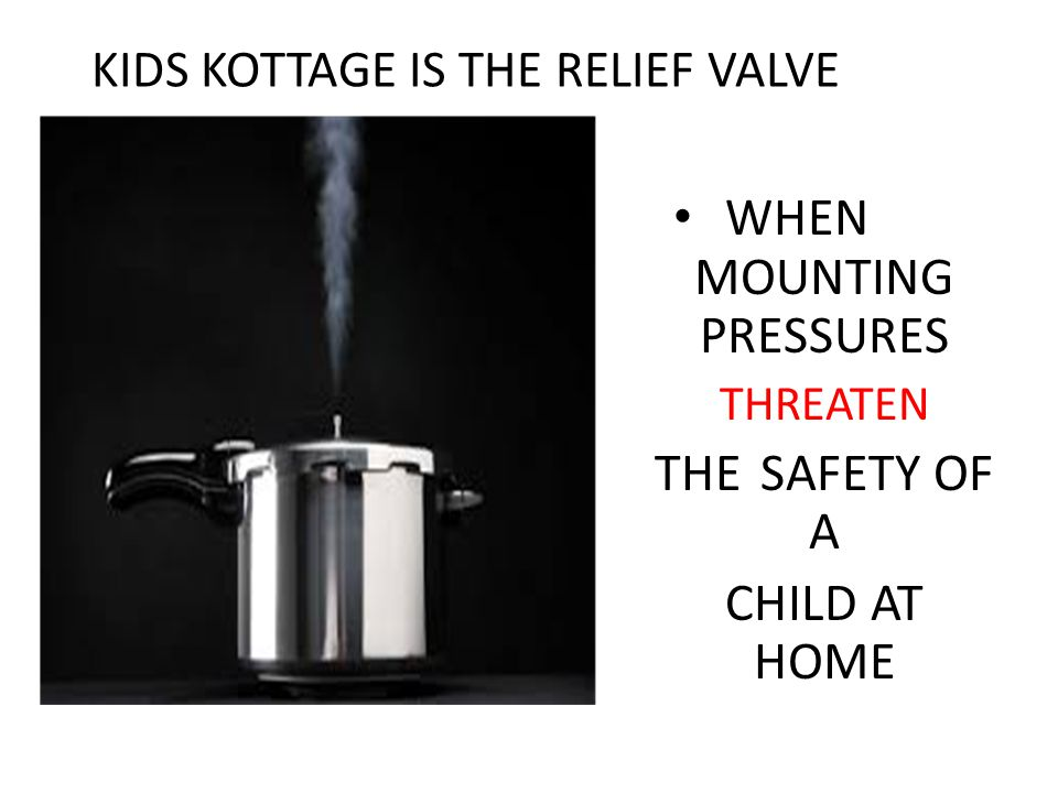 KIDS KOTTAGE IS THE RELIEF VALVE WHEN MOUNTING PRESSURES THREATEN THE SAFETY OF A CHILD AT HOME