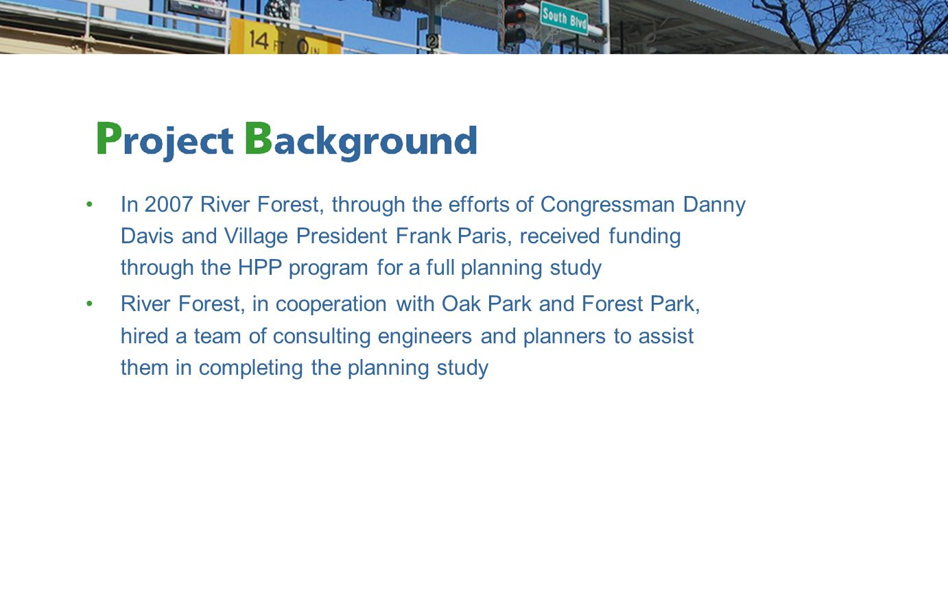 In 2007 River Forest, through the efforts of Congressman Danny Davis and Village President Frank Paris, received funding through the HPP program for a