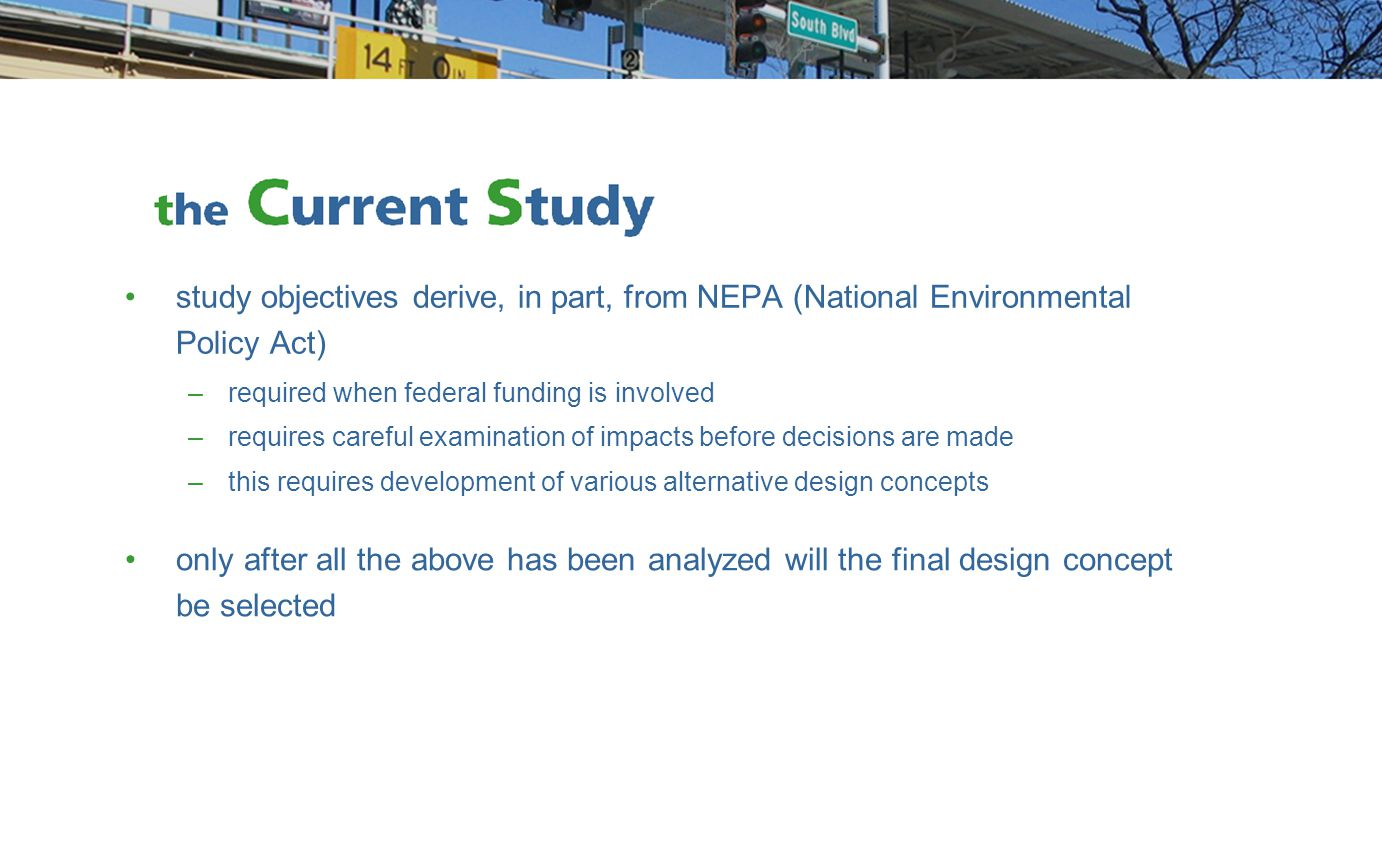 study objectives derive, in part, from NEPA (National Environmental Policy Act) –required when federal funding is involved –requires careful examinati