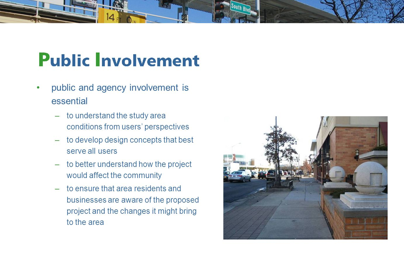 public and agency involvement is essential –to understand the study area conditions from users' perspectives –to develop design concepts that best ser