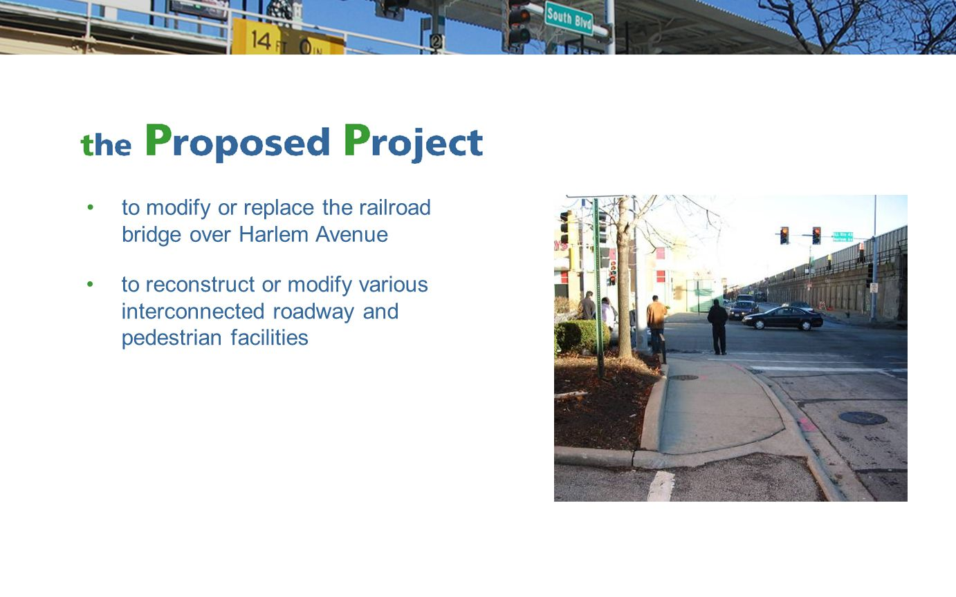 to reconstruct or modify various interconnected roadway and pedestrian facilities to modify or replace the railroad bridge over Harlem Avenue