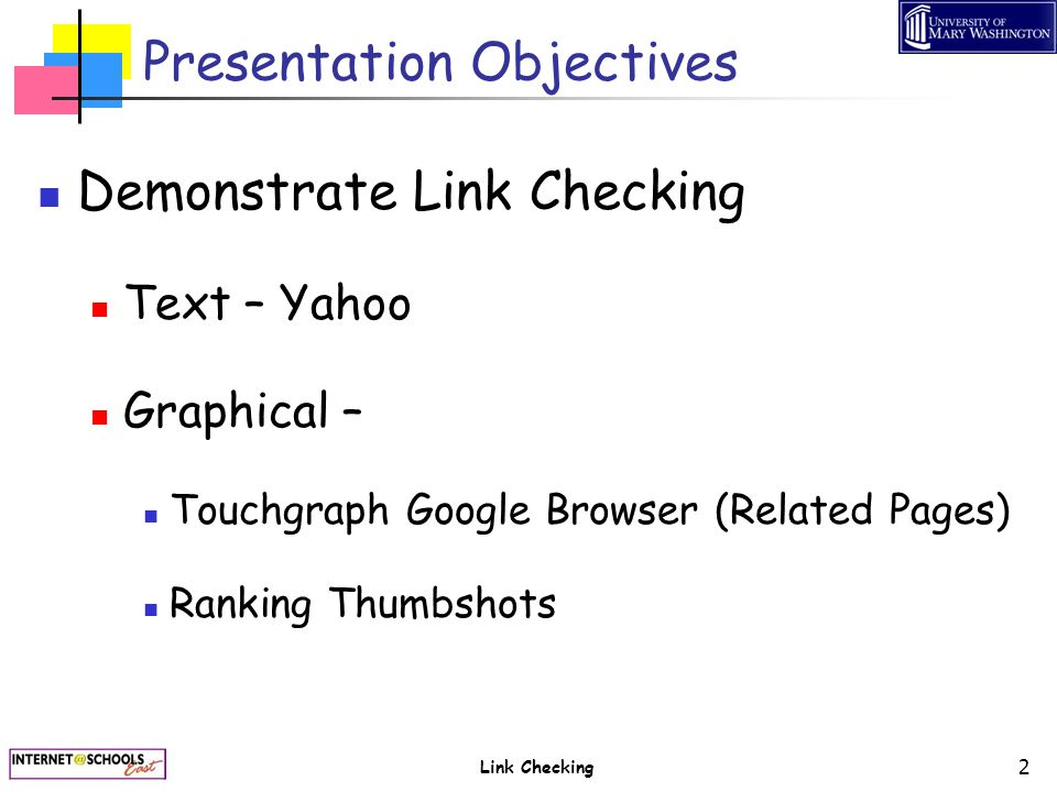 Link Checking 2 Presentation Objectives Demonstrate Link Checking Text – Yahoo Graphical – Touchgraph Google Browser (Related Pages) Ranking Thumbshot