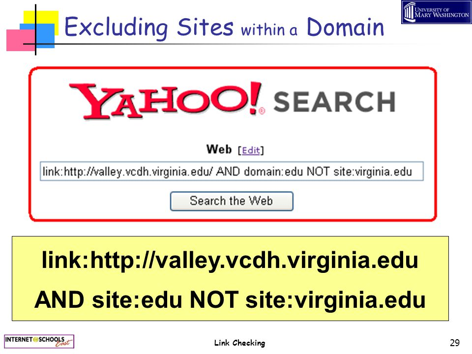 Link Checking 29 Excluding Sites within a Domain link:http://valley.vcdh.virginia.edu AND site:edu NOT site:virginia.edu