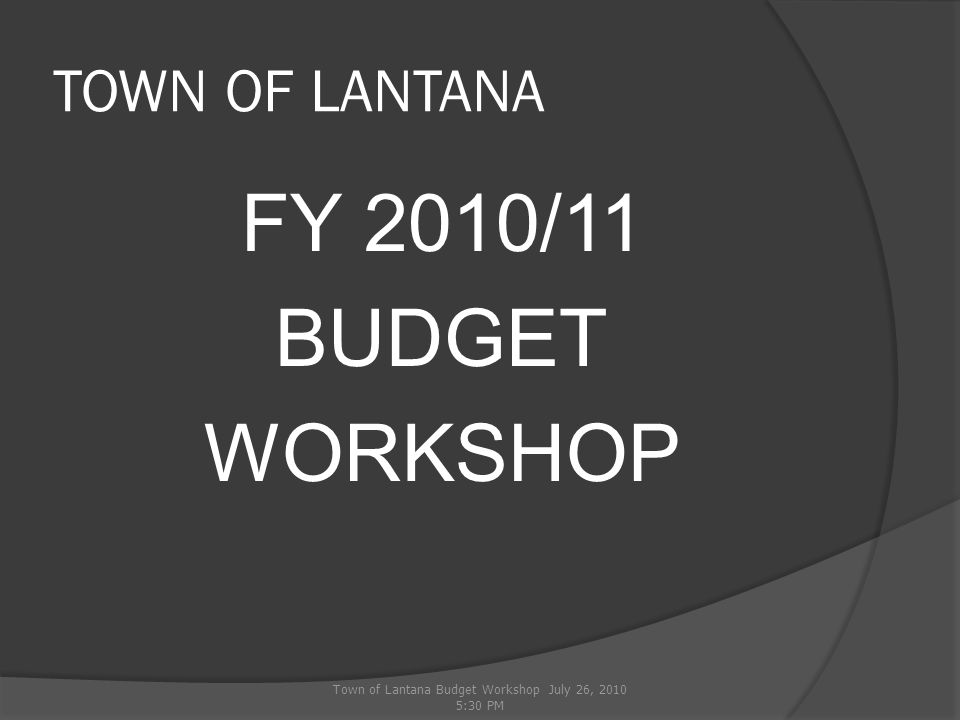 TRANSPORTATION FUND  Projected operational revenue  Less: Operating Capital Debt  Projected operational deficit  Transfer in from General Fund 261,000 160,100 5,000 308,500 ($212,600) $212,600 Town of Lantana Budget Workshop July 26, 2010 5:30 PM 34%1%65%