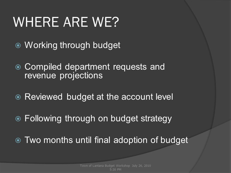 PRIMARY FACTORS AFFECTING BUDGET  REVENUES – GENERAL FUND Property values drop 16.6% Utility and Franchise taxes Interest Income  TOTAL REOCCURRING REVENUE DECREASE $523,000 Town of Lantana Budget Workshop July 26, 2010 5:30 PM