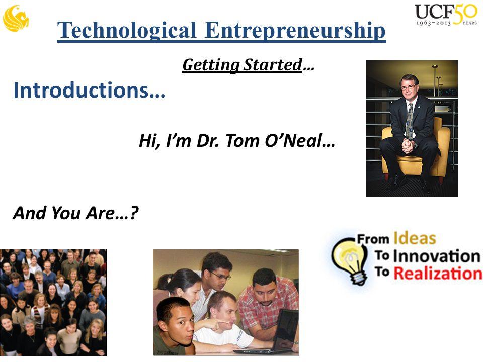 Technological Entrepreneurship Getting Started… Introductions… Hi, I'm Dr.