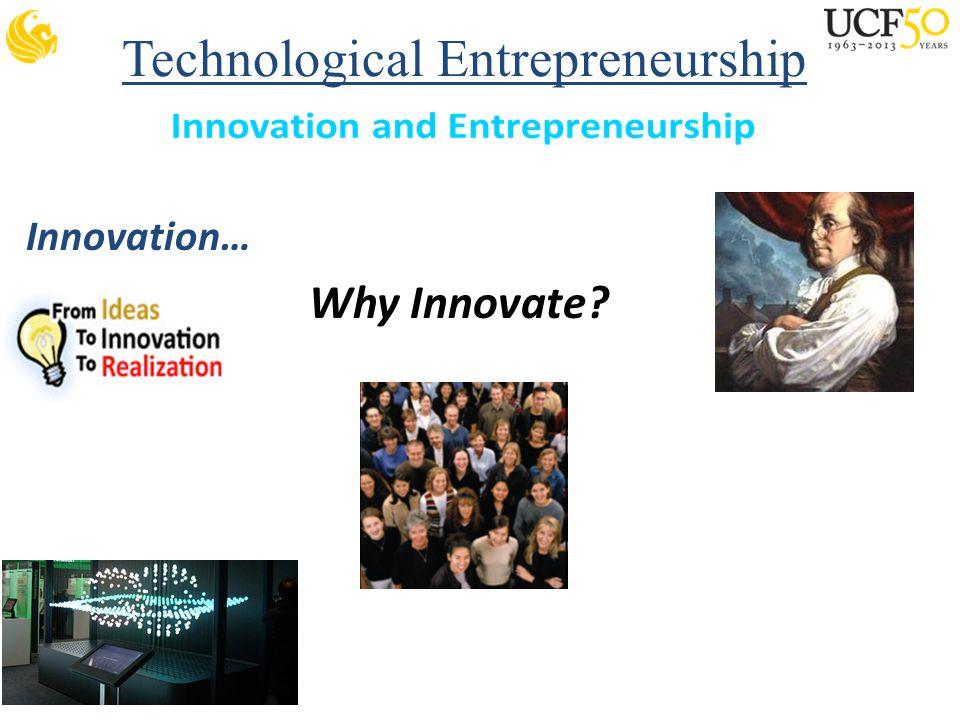 Technological Entrepreneurship Innovation… Why Innovate