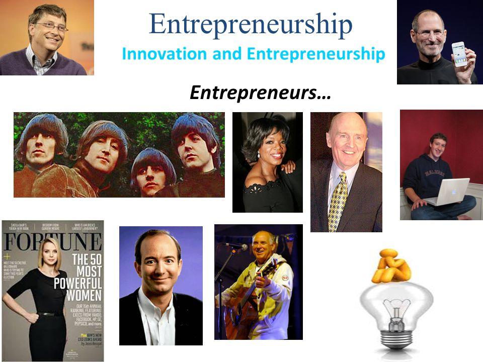 Entrepreneurship Entrepreneurs…