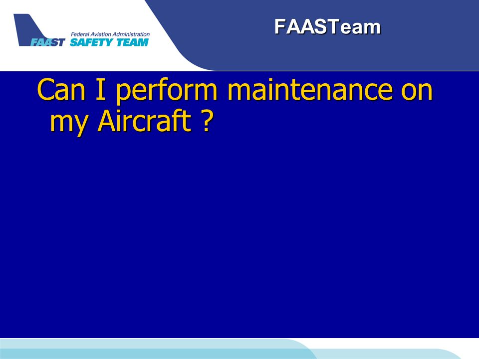 FAASTeam Can I perform maintenance on my Aircraft
