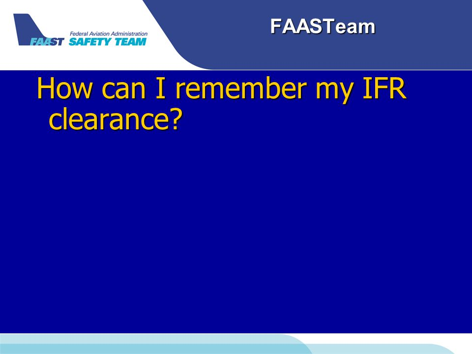 FAASTeam How can I remember my IFR clearance