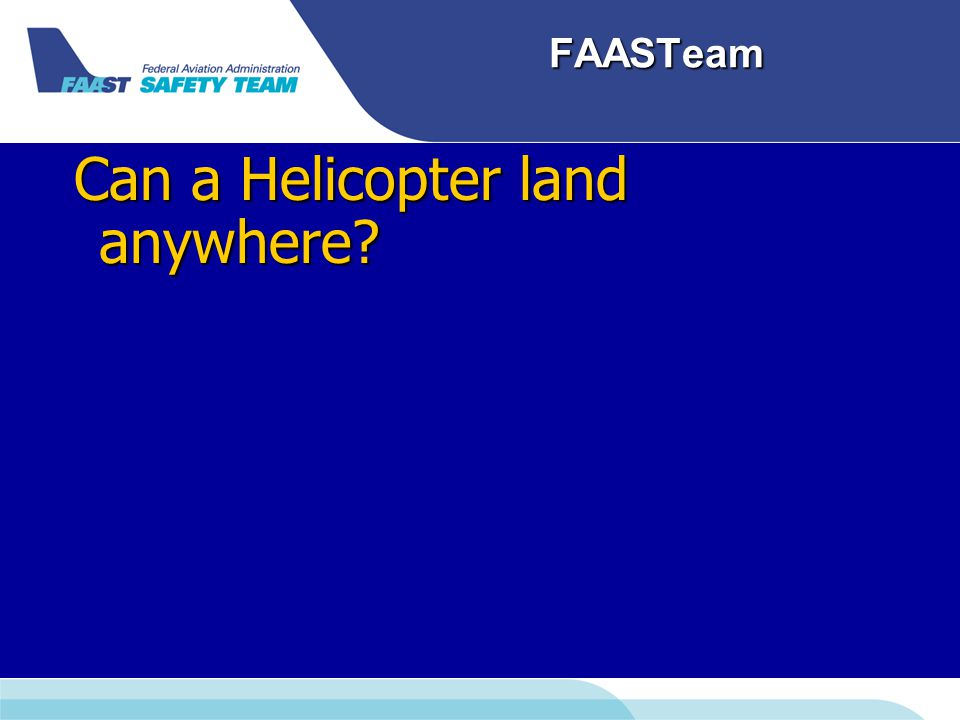 FAASTeam Can a Helicopter land anywhere