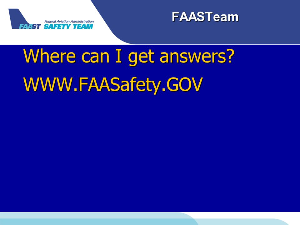 FAASTeam Where can I get answers WWW.FAASafety.GOV