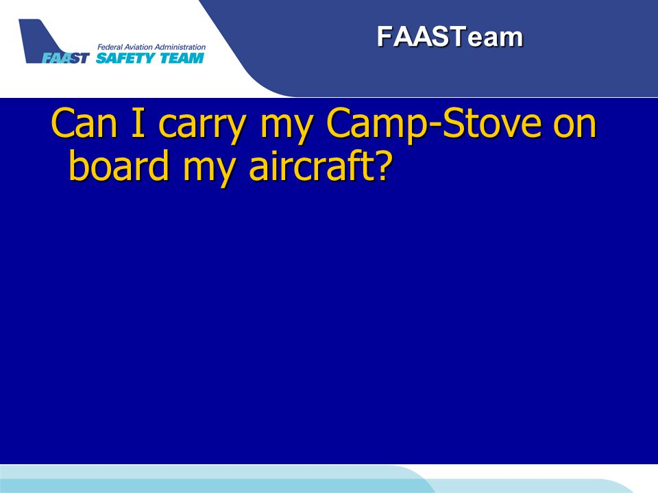 FAASTeam Can I carry my Camp-Stove on board my aircraft