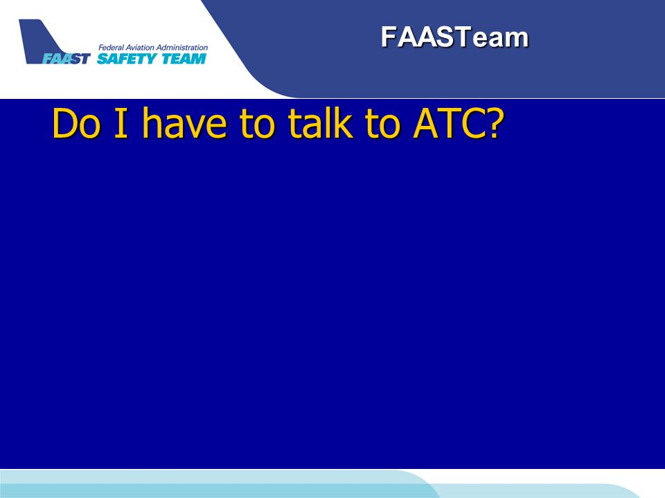 FAASTeam Do I have to talk to ATC