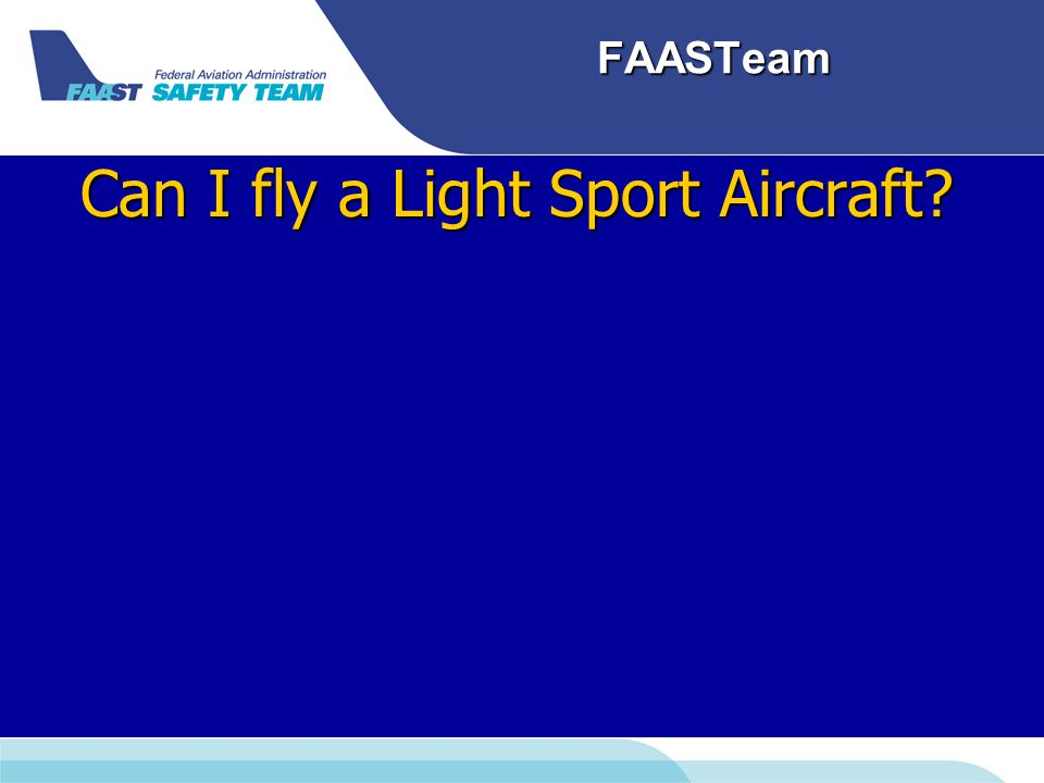 FAASTeam Can I fly a Light Sport Aircraft