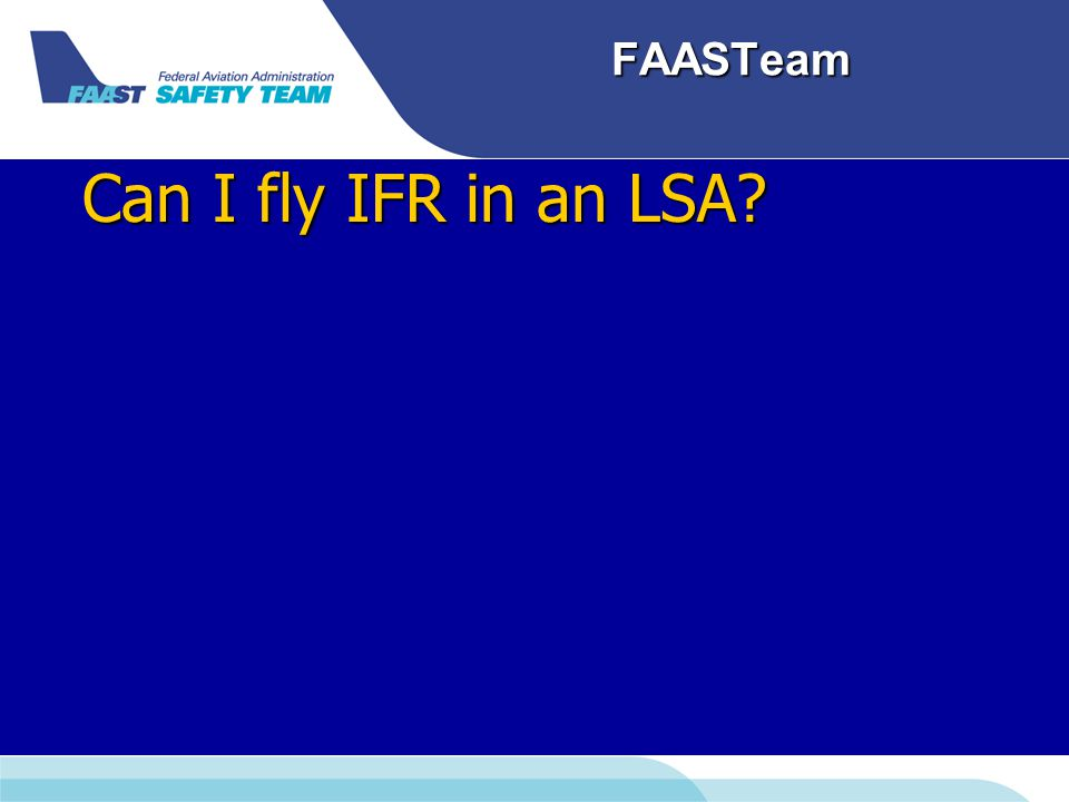 FAASTeam Can I fly IFR in an LSA