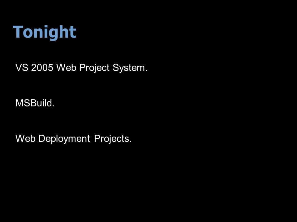 Tonight VS 2005 Web Project System. MSBuild. Web Deployment Projects.