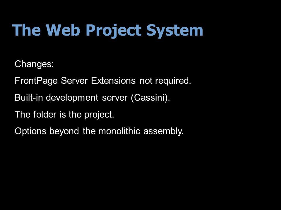 The Web Project System Further reading: Google: vs2005 web project Scott Guthrie's Weblog: http://webproject.scottgu.com/ http://weblogs.asp.net/scottgu/archive/2005/08/21/423201.aspx