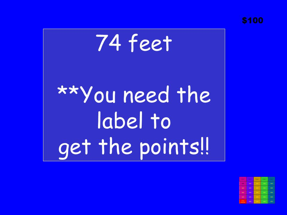 $100 74 feet **You need the label to get the points!!