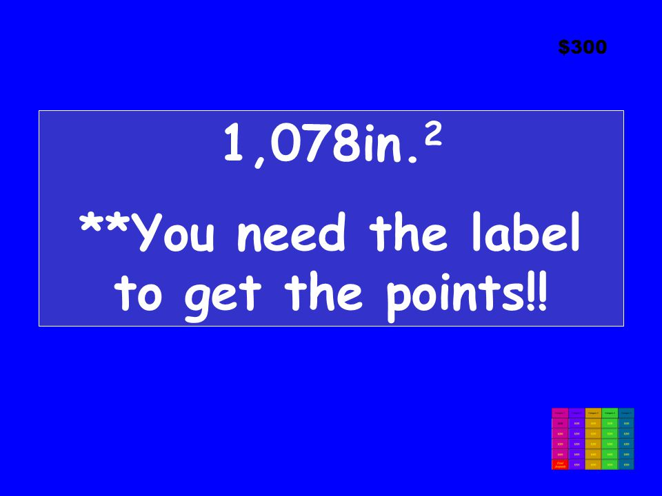 $300 1,078in. 2 **You need the label to get the points!!